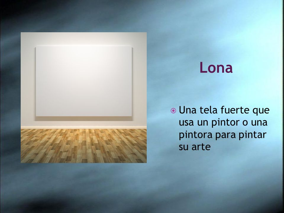 Lona Una tela fuerte que usa un pintor o una pintora para pintar su arte
