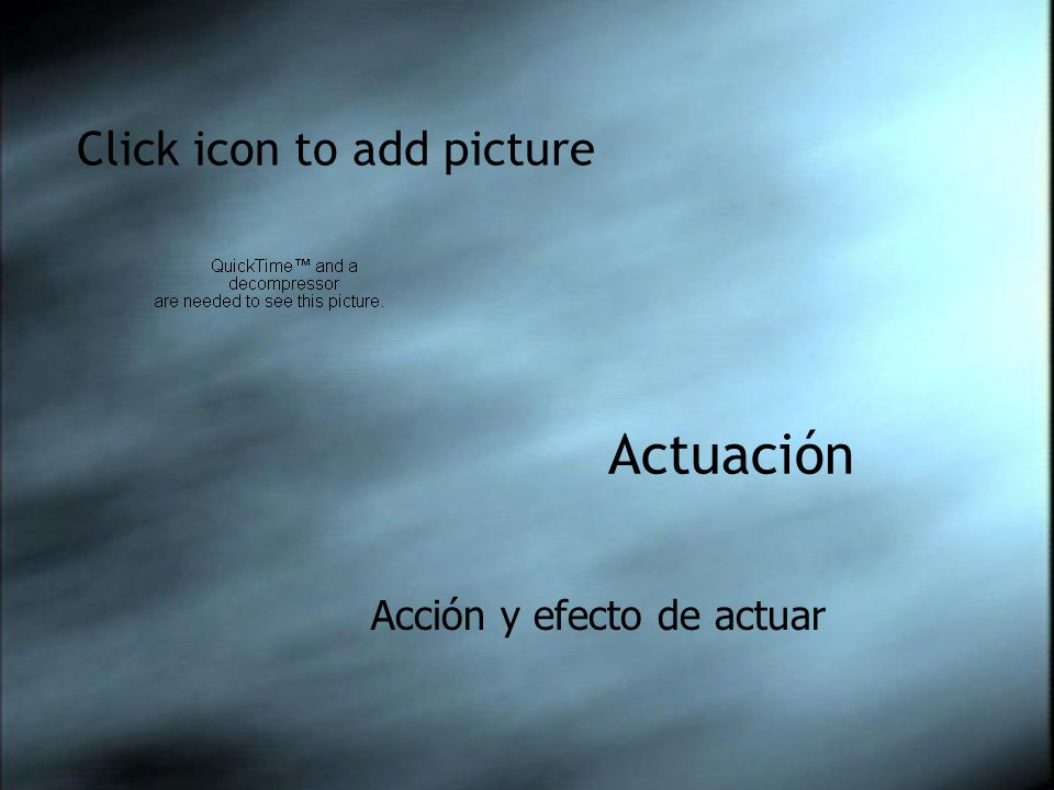 Click icon to add picture Actuación Acción y efecto de actuar