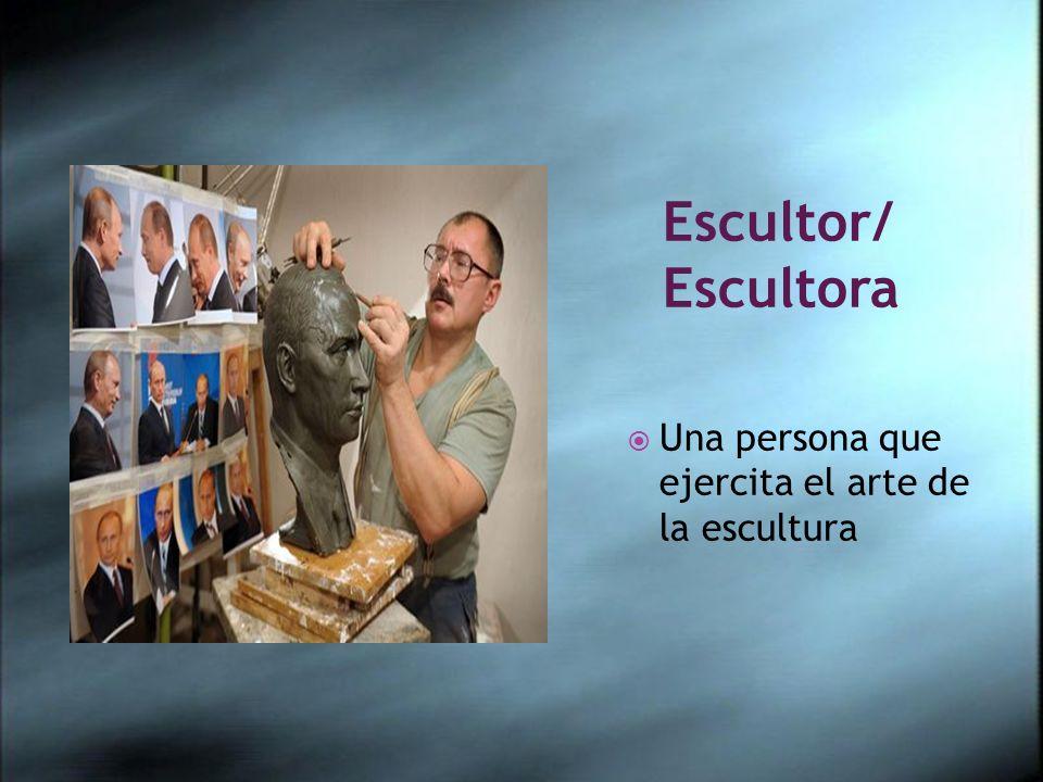 Escultor/ Escultora Una persona que ejercita el arte de la escultura