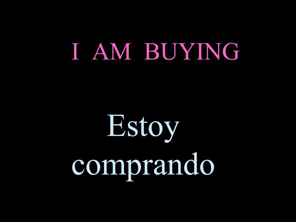 I AM BUYING Estoy comprando