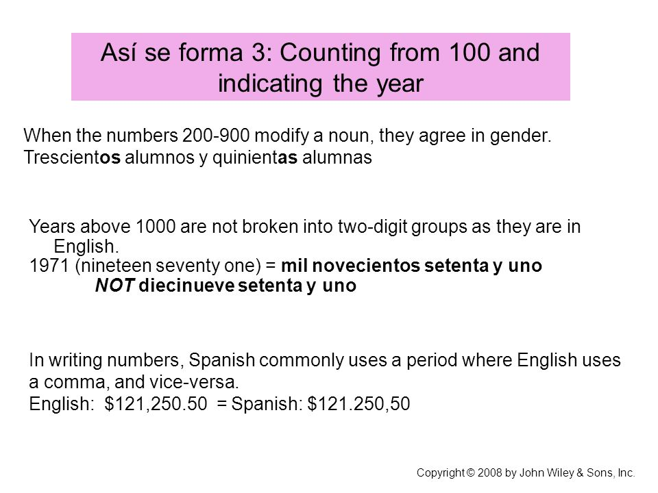 Así se forma 3: Counting from 100 and indicating the year Copyright © 2008 by John Wiley & Sons, Inc. In writing numbers, Spanish commonly uses a peri