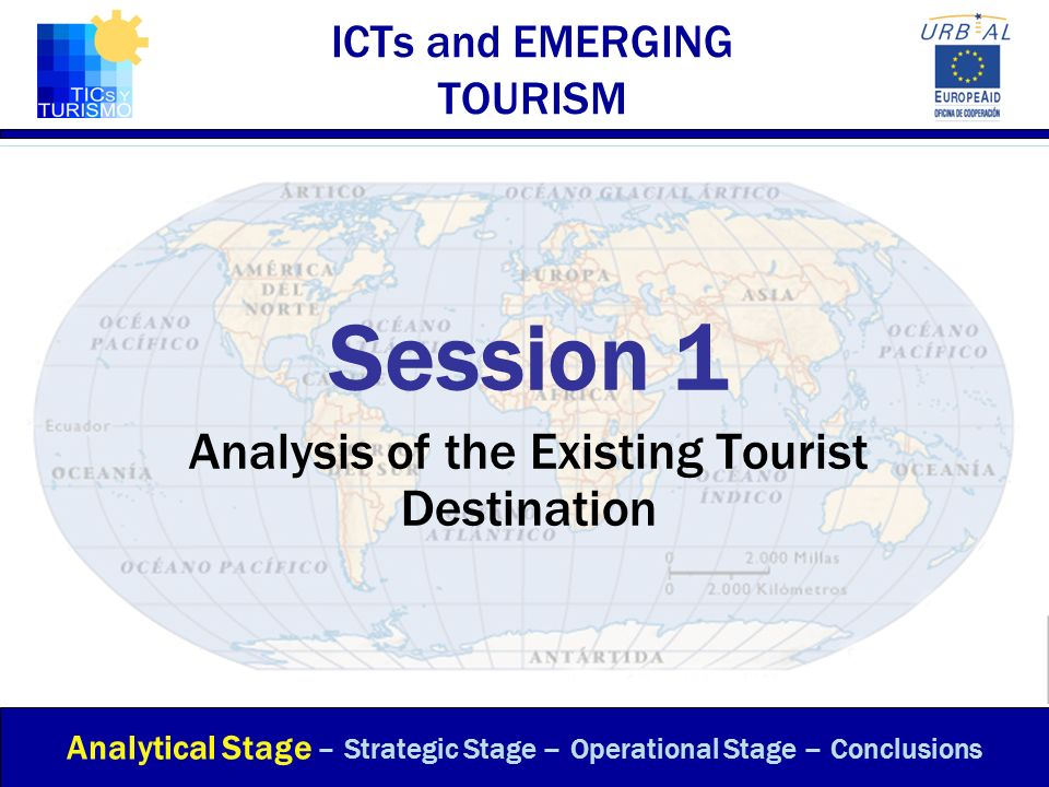 ICTs and EMERGING TOURISM Session 1 Analysis of the Existing Tourist Destination Analytical Stage – Strategic Stage – Operational Stage – Conclusions