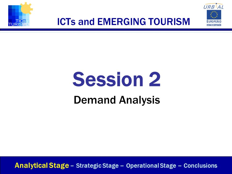 ICTs and EMERGING TOURISM Session 2 Demand Analysis Analytical Stage – Strategic Stage – Operational Stage – Conclusions