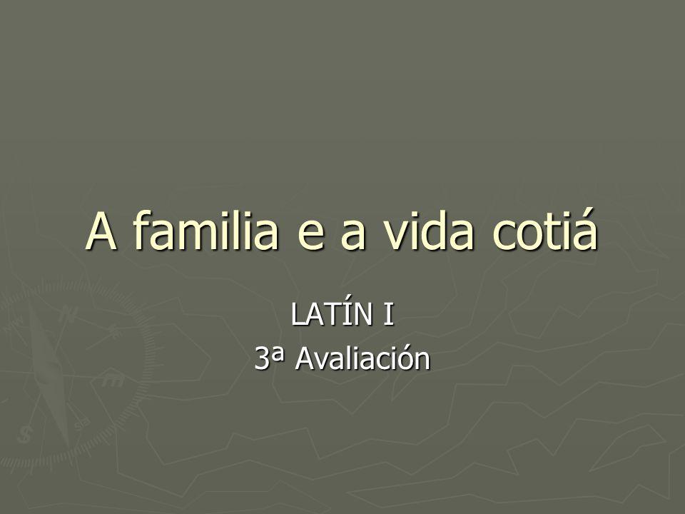 A familia e a vida cotiá LATÍN I 3ª Avaliación