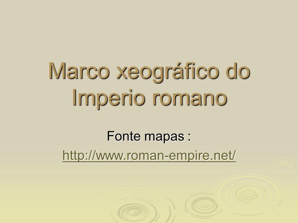 Marco xeográfico do Imperio romano Fonte mapas : http://www.roman-empire.net/