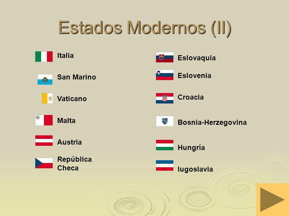 Estados Modernos (II) República Checa Austria Malta Vaticano San Marino Italia Iugoslavia Hungría Bosnia-Herzegovina Croacia Eslovenia Eslovaquia