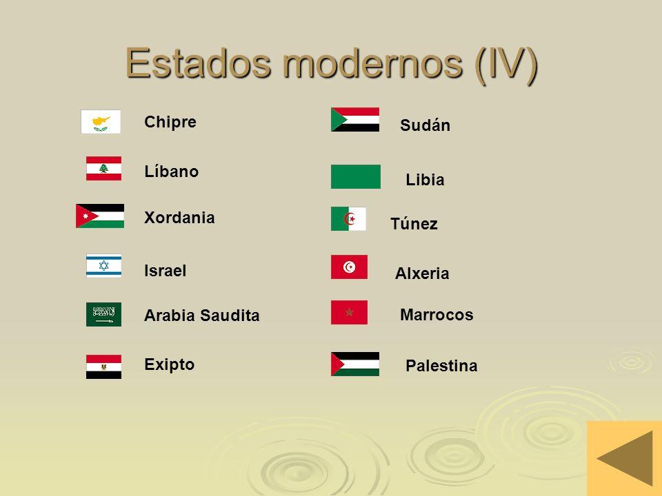Estados modernos (IV) Exipto Arabia Saudita Israel Xordania Líbano Chipre Marrocos Alxeria Túnez Libia Sudán Palestina