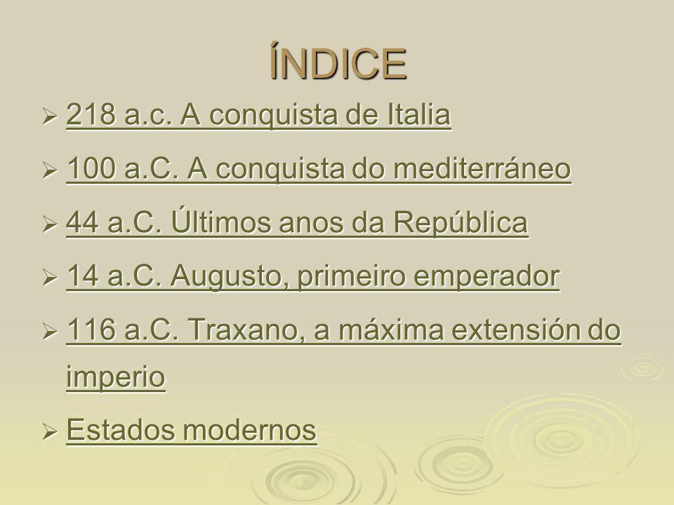 ÍNDICE 218 a.c. A conquista de Italia 218 a.c. A conquista de Italia 218 a.c. A conquista de Italia 218 a.c. A conquista de Italia 100 a.C. A conquist