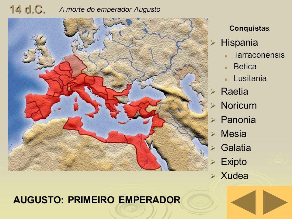 14 d.C. A morte do emperador Augusto AUGUSTO: PRIMEIRO EMPERADOR Conquistas : Hispania Tarraconensis Betica Lusitania Raetia Noricum Panonia Mesia Gal