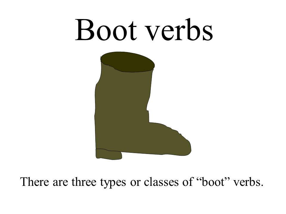 Boot verbs There are three types or classes of boot verbs.
