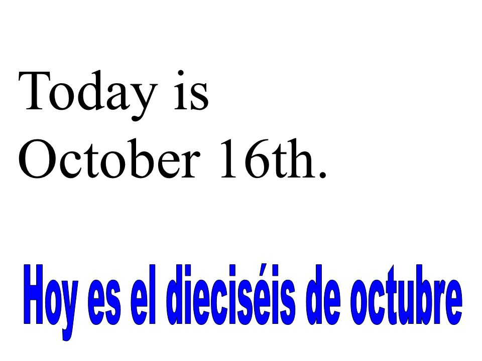 Today is October 16th.