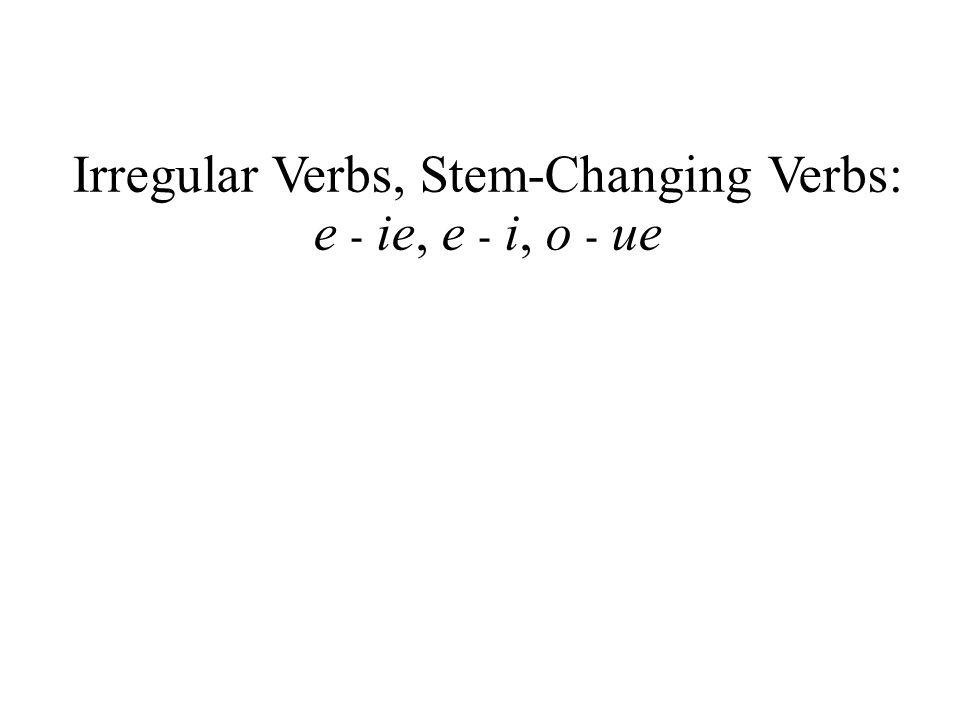 Irregular Verbs, Stem-Changing Verbs: e - ie, e - i, o - ue