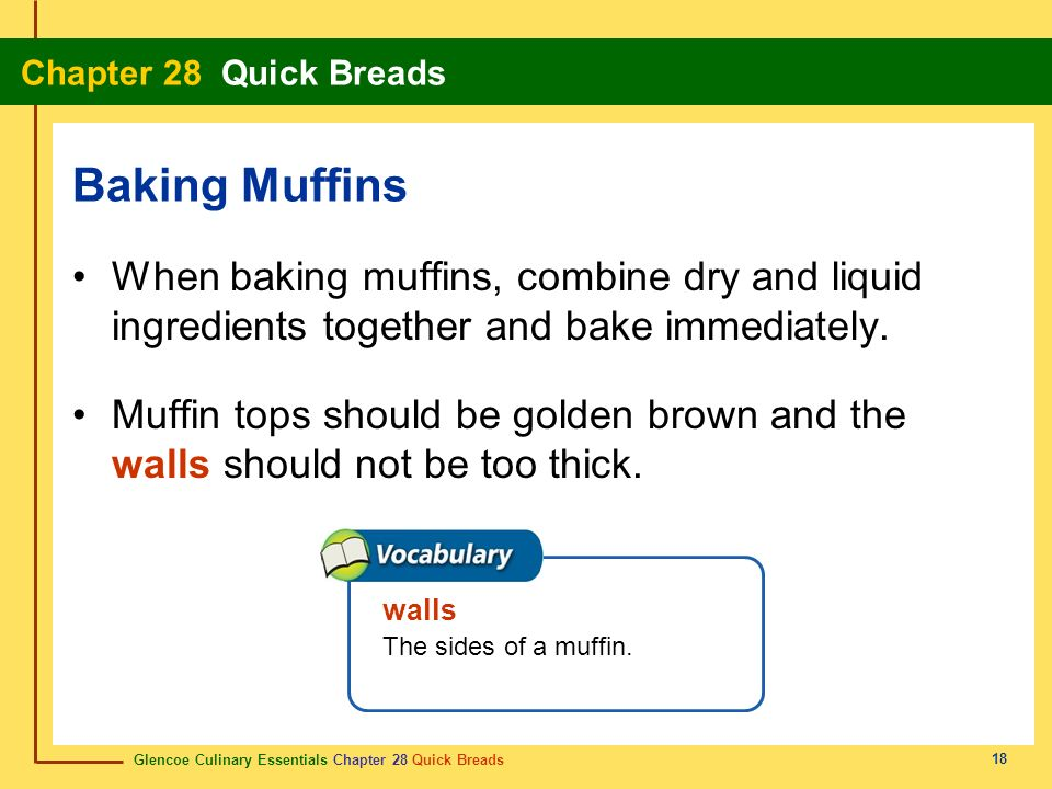 Glencoe Culinary Essentials Chapter 28 Quick Breads Chapter 28 Quick Breads 18 When baking muffins, combine dry and liquid ingredients together and ba