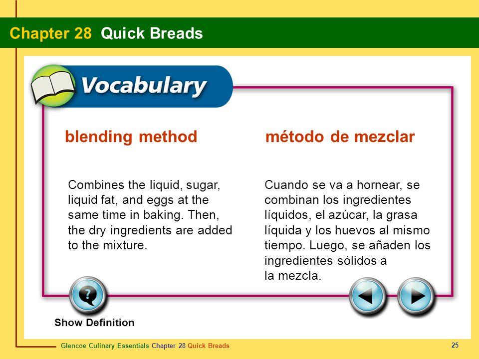 Glencoe Culinary Essentials Chapter 28 Quick Breads Chapter 28 Quick Breads 25 Show Definition Combines the liquid, sugar, liquid fat, and eggs at the