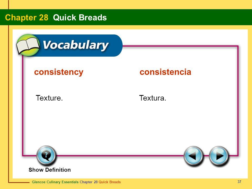 Glencoe Culinary Essentials Chapter 28 Quick Breads Chapter 28 Quick Breads 37 Show Definition Texture.Textura. consistencyconsistencia