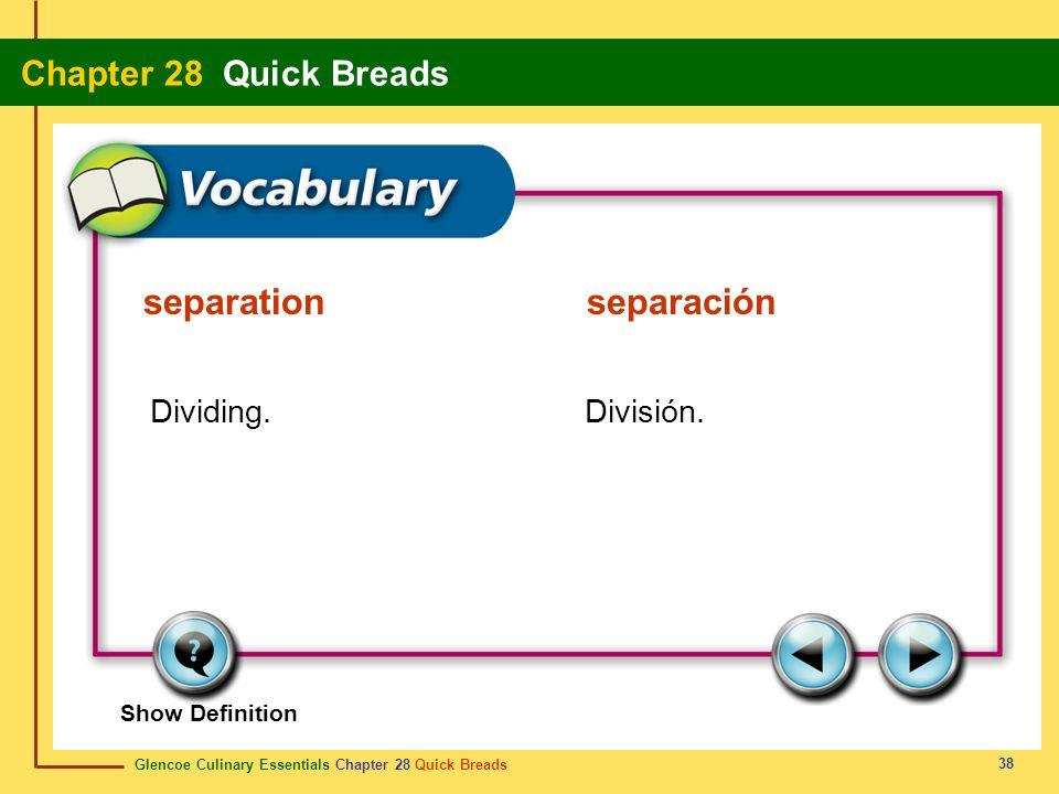 Glencoe Culinary Essentials Chapter 28 Quick Breads Chapter 28 Quick Breads 38 Show Definition Dividing.División. separationseparación