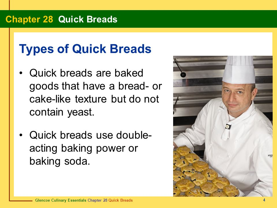 Glencoe Culinary Essentials Chapter 28 Quick Breads Chapter 28 Quick Breads 5 Quick breads are baked on sheet pans or loaf and muffin pans.