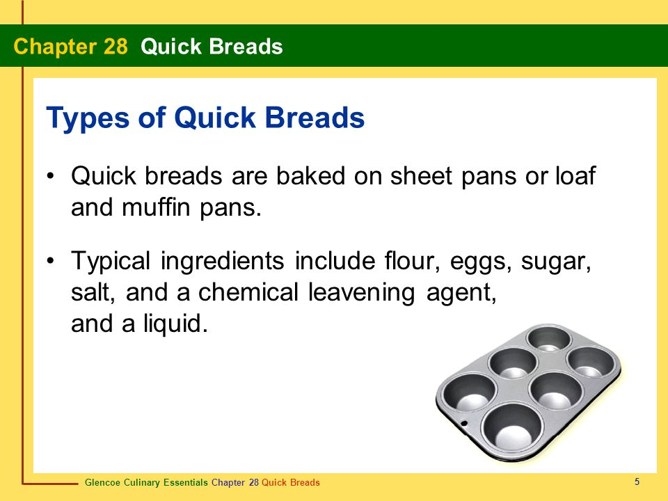 Glencoe Culinary Essentials Chapter 28 Quick Breads Chapter 28 Quick Breads 5 Quick breads are baked on sheet pans or loaf and muffin pans. Typical in