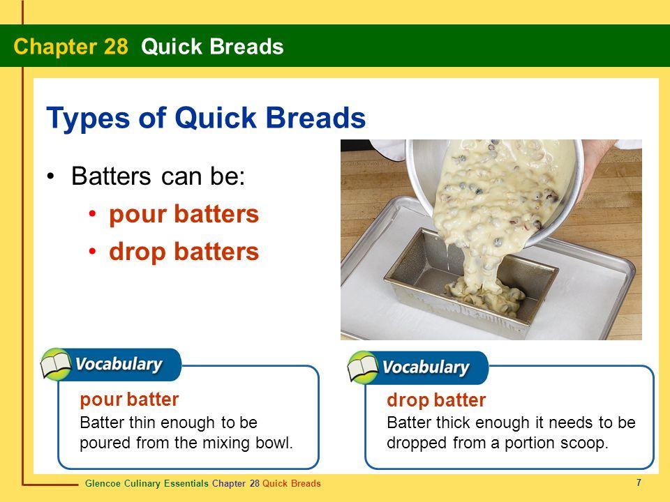 Glencoe Culinary Essentials Chapter 28 Quick Breads Chapter 28 Quick Breads 7 Batters can be: pour batters drop batters Types of Quick Breads pour bat