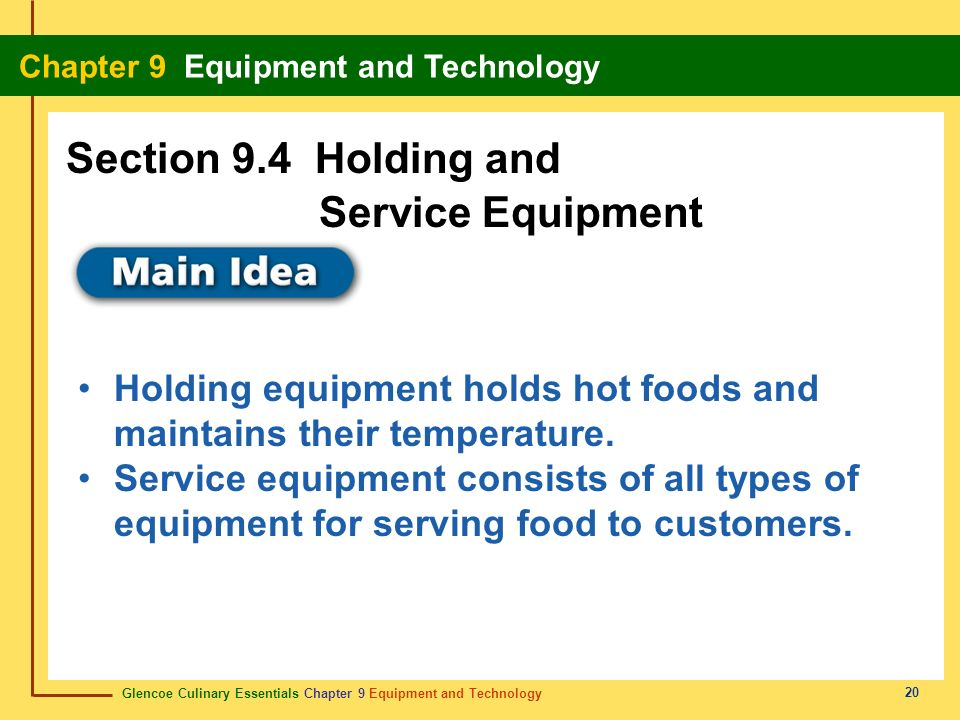 Glencoe Culinary Essentials Chapter 9 Equipment and Technology Chapter 9 Equipment and Technology 20 Holding equipment holds hot foods and maintains t