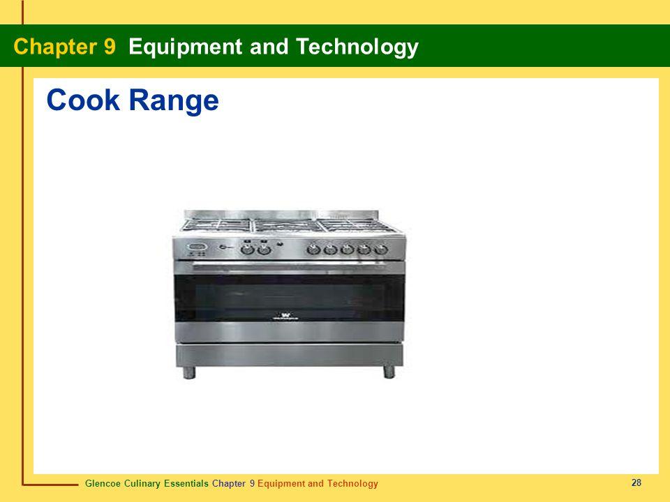 Glencoe Culinary Essentials Chapter 9 Equipment and Technology Chapter 9 Equipment and Technology 28 Cook Range
