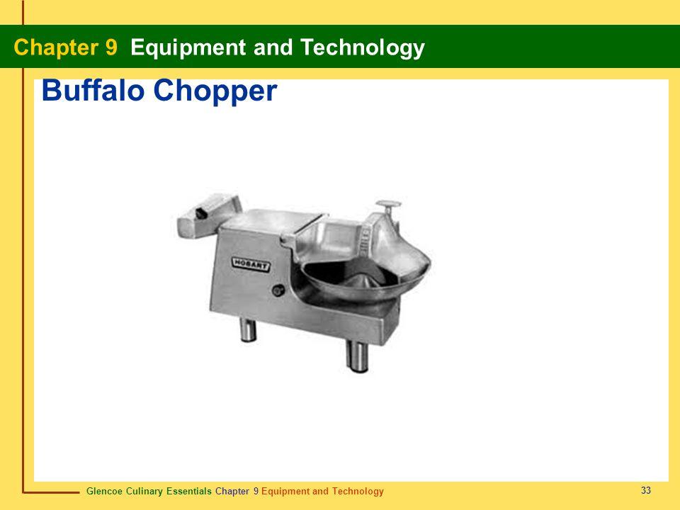 Glencoe Culinary Essentials Chapter 9 Equipment and Technology Chapter 9 Equipment and Technology 33 Buffalo Chopper