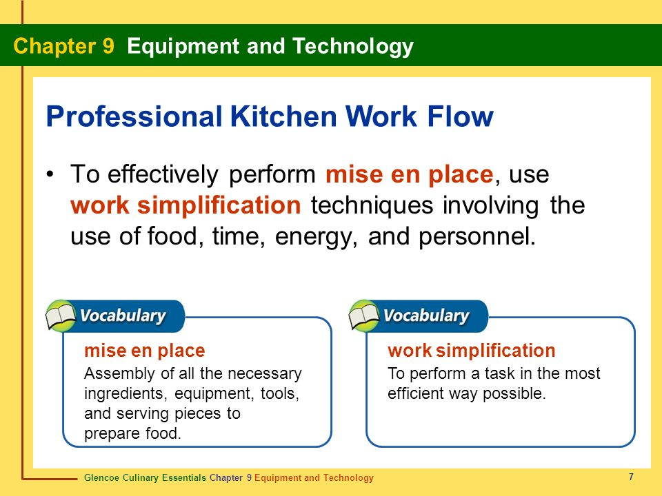 Glencoe Culinary Essentials Chapter 9 Equipment and Technology Chapter 9 Equipment and Technology 7 To effectively perform mise en place, use work sim