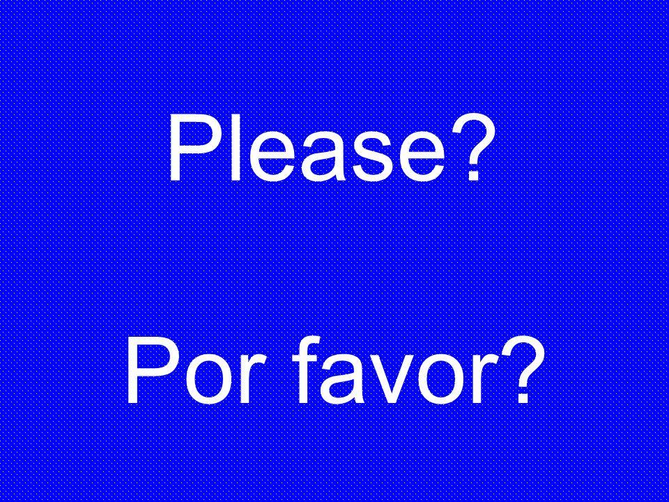 Por favor? Please?