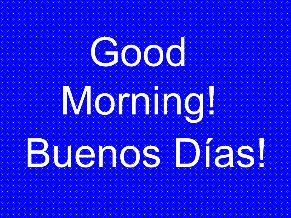 Buenos Días! Good Morning!