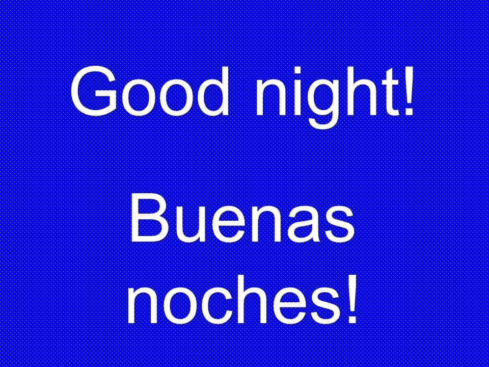 Buenas noches! Good night!