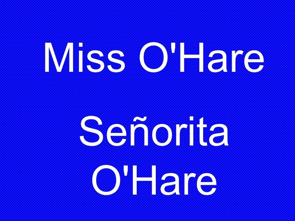 Miss O'Hare Señorita O'Hare