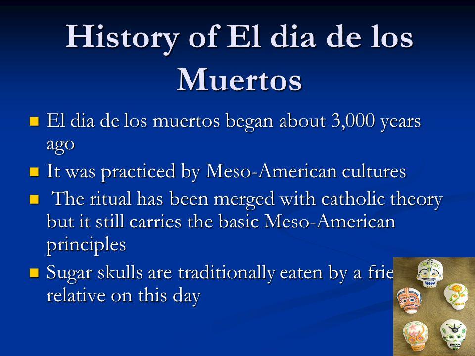 CULTURE OF El DIA DE LOS MUERTOS A Mexican celebration, Dia de los Muertos is a day to celebrate departed loved ones. It begins on October 31 when acc