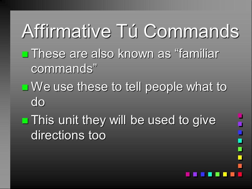 Affirmative Tú Commands Page 260 – Chapter 4 Etapa 1