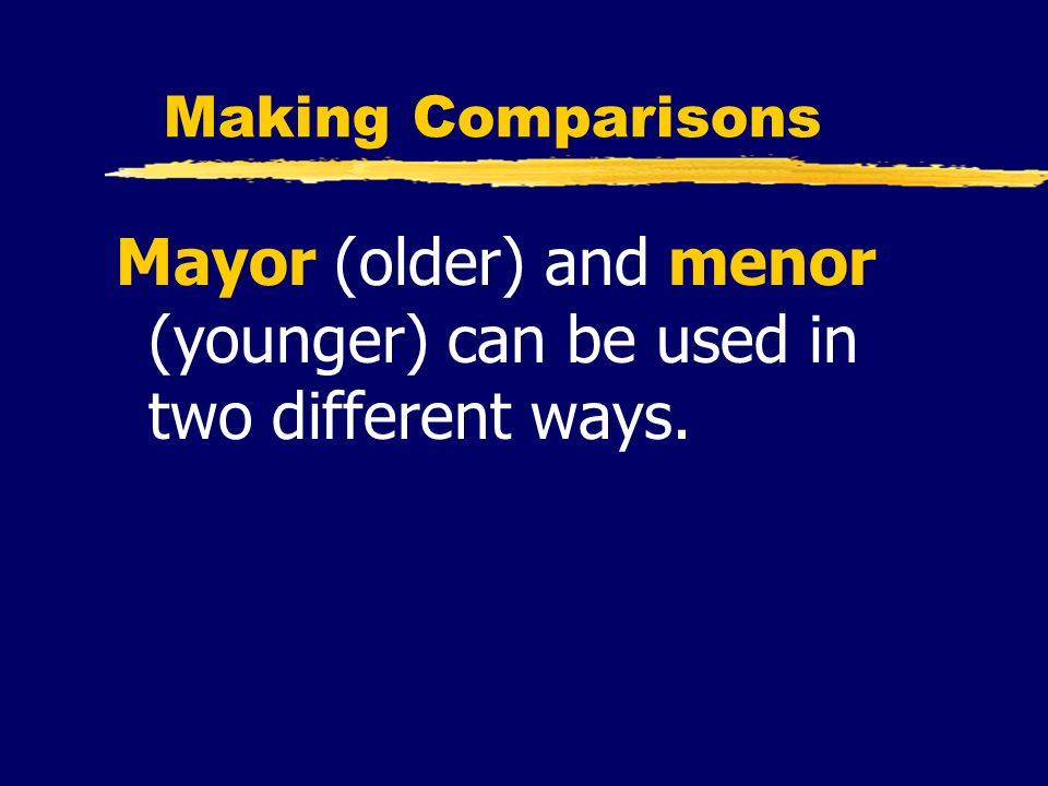 Making Comparisons Mayor (older) and menor (younger) can be used in two different ways.