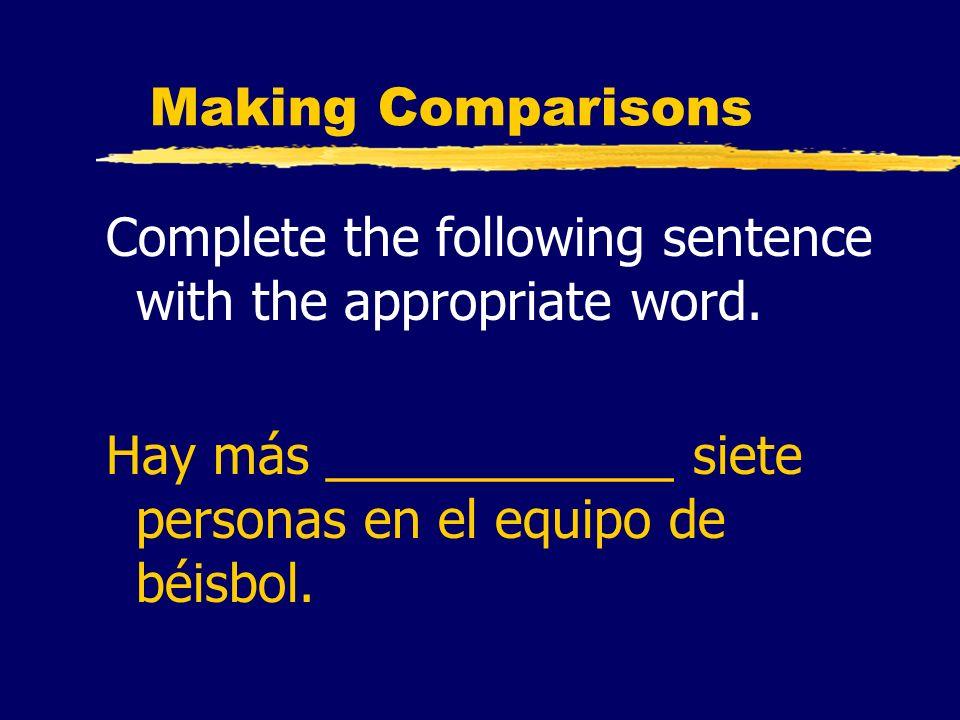 Making Comparisons Complete the following sentence with the appropriate word. Hay más ____________ siete personas en el equipo de béisbol.