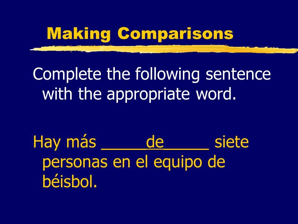 Making Comparisons Complete the following sentence with the appropriate word. Hay más _____de_____ siete personas en el equipo de béisbol.