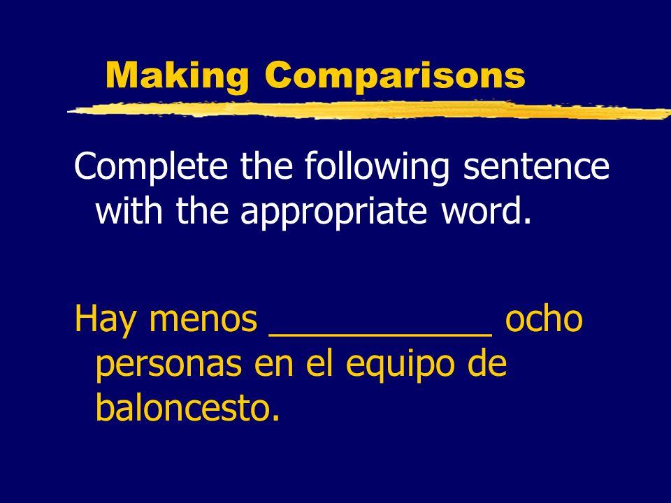 Making Comparisons Complete the following sentence with the appropriate word. Hay menos ___________ ocho personas en el equipo de baloncesto.