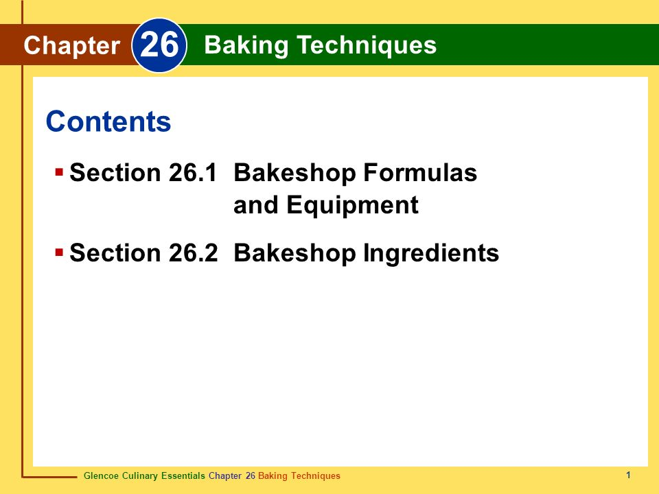 Glencoe Culinary Essentials Chapter 26 Baking Techniques 1 Contents Chapter 26 Baking Techniques Section 26.1 Bakeshop Formulas and Equipment Section