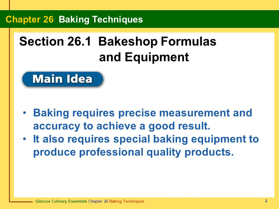 Glencoe Culinary Essentials Chapter 26 Baking Techniques Chapter 26 Baking Techniques 2 Baking requires precise measurement and accuracy to achieve a