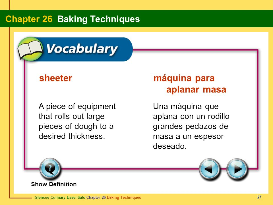 Glencoe Culinary Essentials Chapter 26 Baking Techniques Chapter 26 Baking Techniques 27 Show Definition A piece of equipment that rolls out large pie