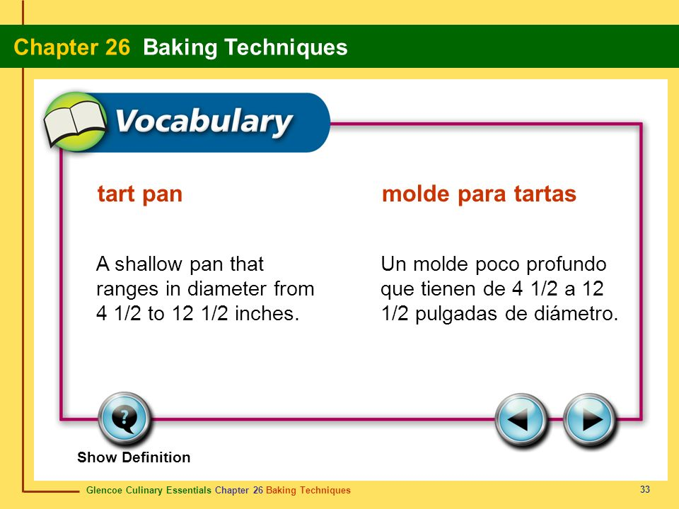 Glencoe Culinary Essentials Chapter 26 Baking Techniques Chapter 26 Baking Techniques 33 Show Definition A shallow pan that ranges in diameter from 4