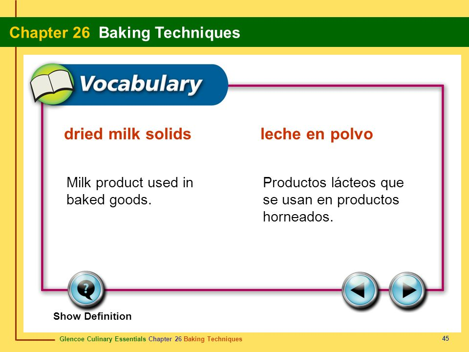Glencoe Culinary Essentials Chapter 26 Baking Techniques Chapter 26 Baking Techniques 45 Show Definition Milk product used in baked goods. Productos l