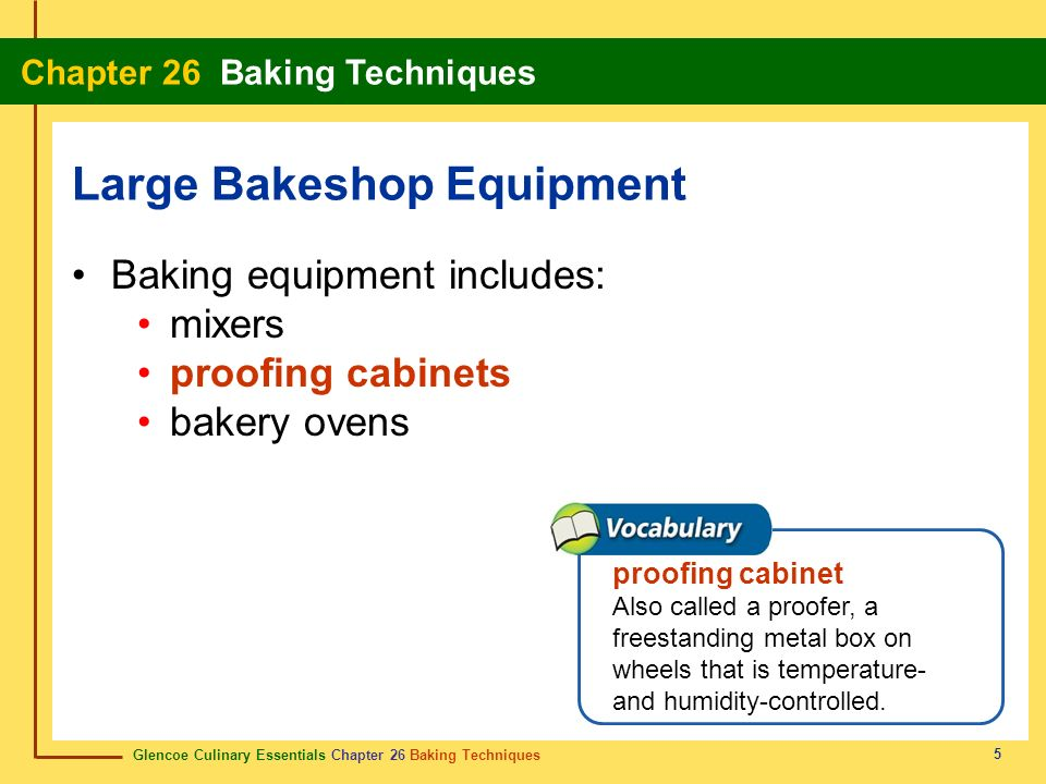 Glencoe Culinary Essentials Chapter 26 Baking Techniques Chapter 26 Baking Techniques 5 Baking equipment includes: mixers proofing cabinets bakery ove