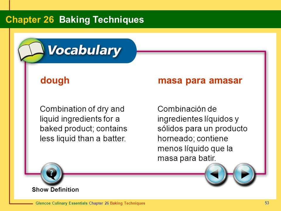 Glencoe Culinary Essentials Chapter 26 Baking Techniques Chapter 26 Baking Techniques 53 Show Definition Combination of dry and liquid ingredients for
