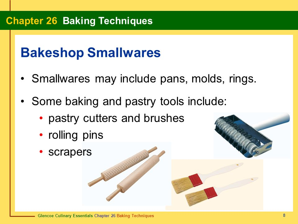 Glencoe Culinary Essentials Chapter 26 Baking Techniques Chapter 26 Baking Techniques 8 Smallwares may include pans, molds, rings. Some baking and pas