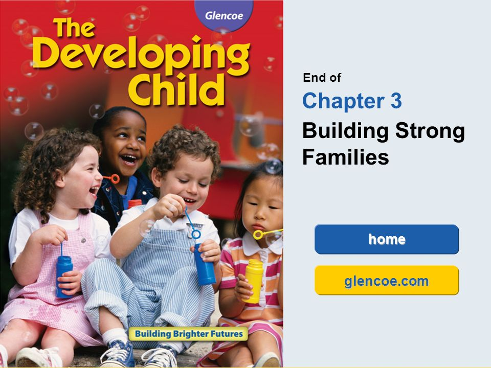Glencoe The Developing Child Chapter 3 Building Strong Families Chapter 3 Building Strong Families 39 End of Chapter 3 Building Strong Families home g
