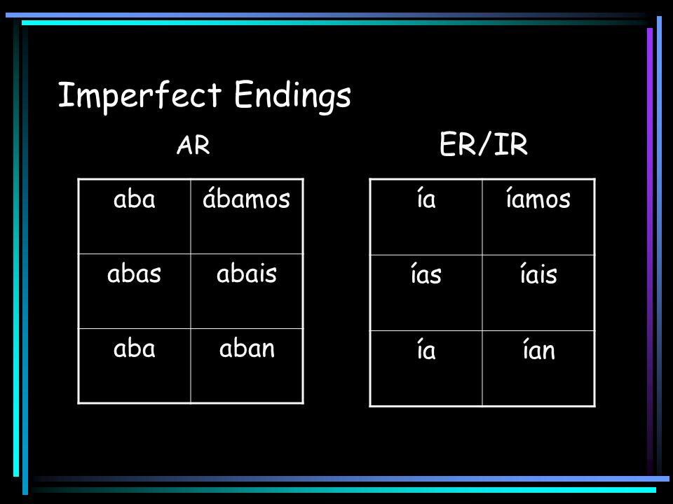 Imperfect Endings AR ER/IR abaábamos abasabais abaaban íaíamos íasíais íaían
