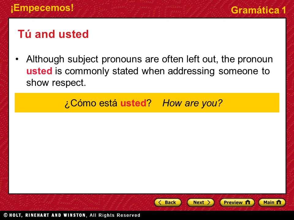 ¡Empecemos! Gramática 1 Tú and usted Although subject pronouns are often left out, the pronoun usted is commonly stated when addressing someone to sho