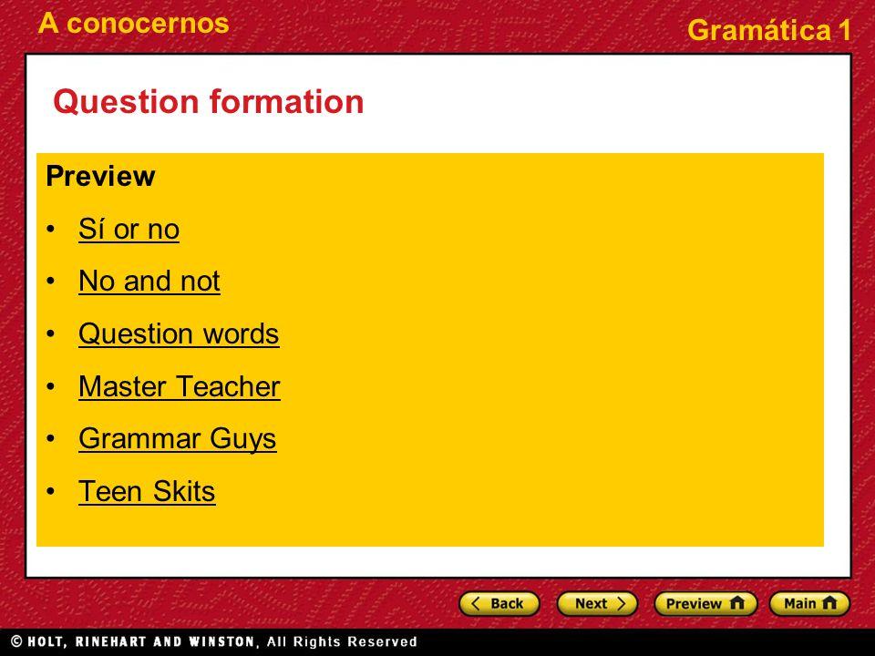 A conocernos Gramática 1 Question formation Preview Sí or noSí or no No and not Question words Master Teacher Grammar Guys Teen Skits