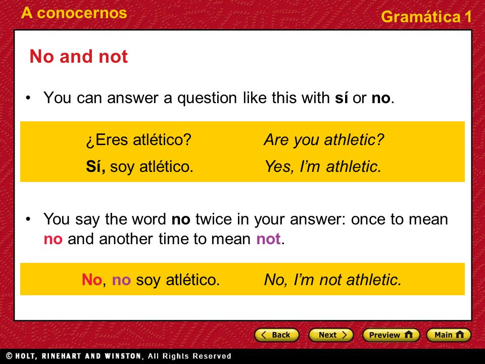 A conocernos Gramática 1 No and not You can answer a question like this with sí or no. You say the word no twice in your answer: once to mean no and a